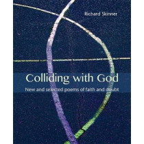 Colliding with God: New and selected poems of faith and doubt by Richard Skinner, 9781849525398