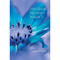 Wild Goose Big Book of Liturgies volume 2 by The Iona Community, 9781849526166