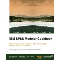 IBM SPSS Modeler Cookbook by Keith McCormick, 9781849685467