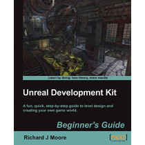 Unreal Development Kit Beginner's Guide by Richard Moore, 9781849690522