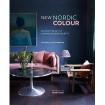 New Nordic Colour: Decorating with a Vibrant Modern Palette by Antonia Af Petersens, 9781849758758