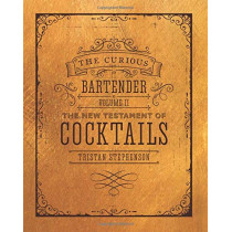 The Curious Bartender Volume II: The New Testament of Cocktails by Tristan Stephenson, 9781849758932