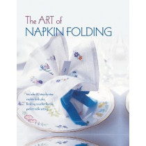 The Art of Napkin Folding: Includes 20 Step-by-Step Napkin Folds Plus Finishing Touches for the Perfect Table Setting by Ryland Peters & Small, 9781849759748