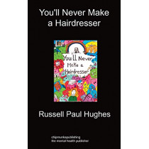 You'll Never Make a Hairdresser by Russell Paul Hughes, 9781849912020