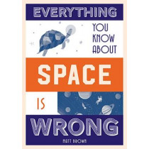 Everything You Know About Space is Wrong by Matt Brown, 9781849944304