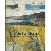 Textile Landscape: Painting with Cloth in Mixed Media by Cas Holmes, 9781849944359