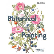Botanical Painting with the Society of Botanical Artists: Comprehensive techniques, step-by-steps and gallery by Margaret Stevens, 9781849944526
