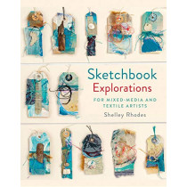 Sketchbook Explorations: for mixed-media and textile artists by Shelley Rhodes, 9781849944809