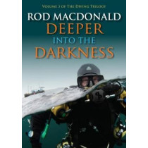 Deeper into the Darkness: 3: The Diving Trilogy by Rod Macdonald, 9781849953603