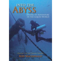 Into the Abyss: Diving to Adventure in the Liquid World: 1: The Diving Trilogy by Rod Macdonald, 9781849953832