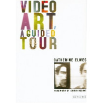 Video Art: A Guided Tour by Catherine Elwes, 9781850435464