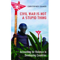Civil War is Not a Stupid Thing: Accounting for Violence in Developing Countries by Christoper Cramer, 9781850658214
