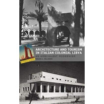 Architecture and Tourism in Italian Colonial Libya: An Ambivalent Modernism by Brian L. McLaren, 9781850773344