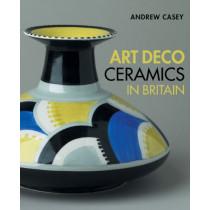 Art Deco Ceramics in Britain by Andrew Casey, 9781851495443