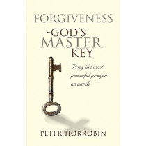Forgiveness - God's Master Key: Pray the Most Powerful Prayer on Earth! by Peter Horrobin, 9781852405021