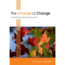 The 5 Forces of Change: A Blueprint for Leading Successful Change by Anthony Greenfield, 9781852526054