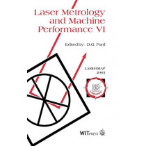 Laser Metrology and Machine Performance: 6th: Proceedings of the 6th International Conference on Laser Metrology and Machine Performance by D. G. Ford, 9781853129902