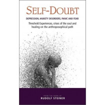 Self-Doubt: Depression, Anxiety Disorders, Panic and Fear - Threshold experiences, crises of the soul and healing on the anthroposophical path by Rudolf Steiner, 9781855845503