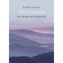 Meditations: for Courage and Tranquility. The Heart of Peace by RUDOLF STEINER, 9781855845534
