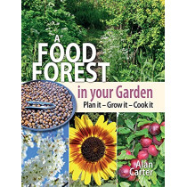 A Food Forest in Your Garden: Plan It, Grow It, Cook It by Alan Carter, 9781856232999