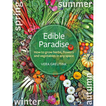 Edible Paradise: How to grow herbs, flowers, and vegetables in any space by Vera Greutink, 9781856233255