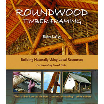 Roundwood Timber Framing: Building Naturally Using Local Resources by Ben Law, 9781856233309