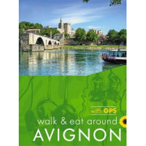 Walk & Eat Around Avignon: Walks, restaurants and recipes by John and Pat Underwood, 9781856915151