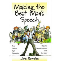 Making the Best Man's Speech, 2nd Edition: Tone, Content, Style, Preparation, Etiquette, Sample Speeches, Jokes and One-Liners by John Bowden, 9781857036596