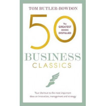 50 Business Classics: Your shortcut to the most important ideas on innovation, management, and strategy by Tom Butler-Bowdon, 9781857886757