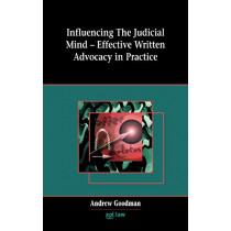 Influencing the Judicial Mind: Effective Written Advocacy in Practice by Andrew Goodman, 9781858113609