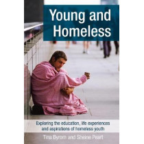 Young and Homeless: Exploring the education, life experiences and aspirations of homeless youth by Byrom Tina, 9781858568041