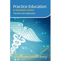 Practice Education in Paramedic Science: Theories and Application by Karen Gubbins, 9781859596692