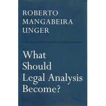 What Should Legal Analysis Become? by Roberto Mangabeira Unger, 9781859841006