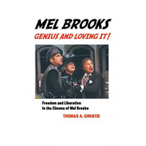 Mel Brooks: Genius and Loving It!: Feedom and Liberation in the Cinema of Mel Brooks by Thomas A Christie, 9781861715203
