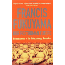 Our Posthuman Future: Consequences of the Biotechnology Revolution by Francis Fukuyama, 9781861974952