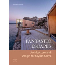 Fantastic Escapes: Architecture and Design for Stylish Stays by Maria Chatzistavrou, 9781864707656