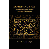 Expressing I'rab: The Presentation of Arabic Grammatical Analysis by David Solomon Jalajel, 9781868087167