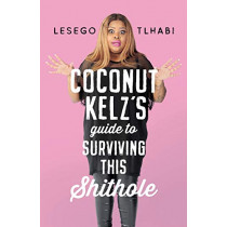 Coconut Kelz's Guide to Surviving This Shithole by Lesego Tlhabi, 9781868429882