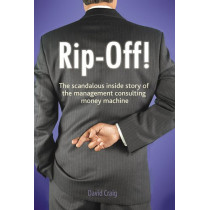 Rip-off!: The Scandalous Inside Story of the Management Consulting Money Machine by David Craig, 9781872188065