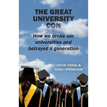 The Great University Con: How we broke our universities and betrayed a generation by David Craig, 9781872188140