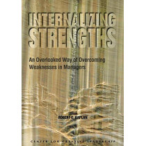 Internalizing Strengths: An Overlooked Way of Overcoming Weaknesses in Managers by Robert E Kaplan, 9781882197491