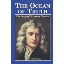 The Ocean of Truth: The Story of Sir Isaac Newton by Joyce McPherson, 9781882514502