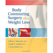 Body Contouring Surgery After Weight Loss by Jeffrey L. Sebastian, 9781886039186
