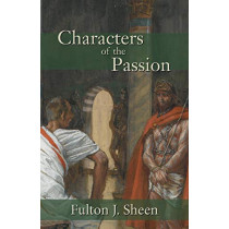 Characters of the Passion by Reverend Fulton J Sheen, 9781887593137
