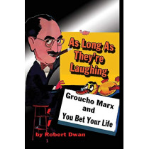 As Long As They're Laughing: Groucho Marx and You Bet Your Life by Robert Dwan, 9781887664660