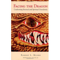 Facing the Dragon: Confronting Personal and Spiritual Grandiosity by Robert Moore, 9781888602210