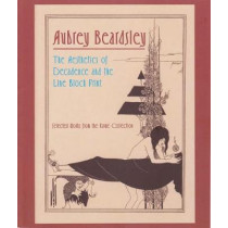 Aubrey Beardsley: The Aesthetics of Decadence and the Line Block Print by Museum of Fine Arts, 9781889282343