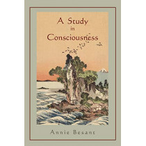 A Study in Consciousness: A Contribution to the Science of Psychology by Annie Wood Besant, 9781891396410
