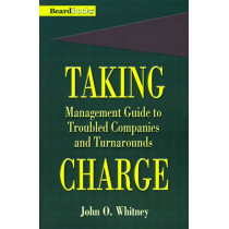 Taking Charge: Management Guide to Troubled Companies and Turnarounds by John O. Whitney, 9781893122031