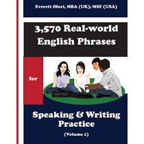 3,570 Real-World English Phrases for Speaking and Writing Practice - Volume 1 by Everett Ofori, 9781894221122